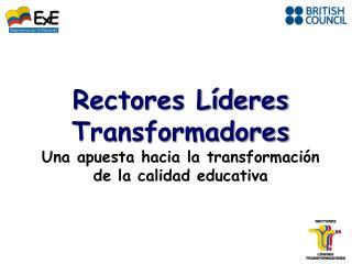 Rectores L�deres Transformadores Una apuesta hacia la transformaci�n de la calidad educativa