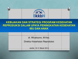 dr .  Wicaksono, M.Kes. Direktur Kesehatan Reproduksi