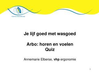 Je lijf goed met wasgoed Arbo: horen en voelen Quiz Annemarie Elberse,  vhp  ergonomie