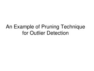 An Example of Pruning Technique  for Outlier Detection