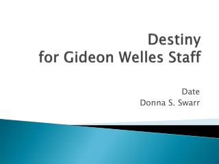 Destiny  for Gideon Welles Staff