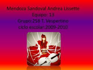 Mendoza Sandoval Andrea  Lissette Equipo: 13  Grupo:258 T. Vespertino  ciclo escolar:2009-2010