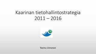 Kaarinan tietohallintostrategia 2011 – 2016