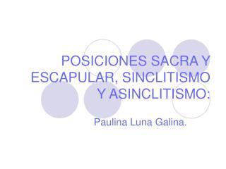POSICIONES SACRA Y ESCAPULAR, SINCLITISMO Y ASINCLITISMO: