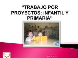 """""""TRABAJO POR  PROYECTOS : INFANTIL Y  PRIMARIA """""""