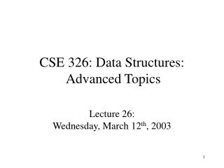 CSE 326: Data Structures:  Advanced Topics