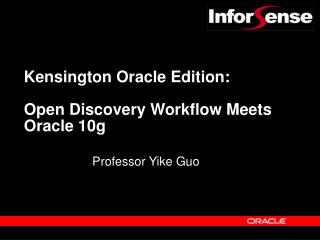 Kensington Oracle Edition: Open Discovery Workflow Meets Oracle 10g