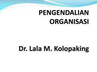 PENGENDALIAN ORGANISASI Dr. Lala M. Kolopaking