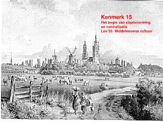 Kenmerk  15 Het begin van staatsvorming  en centralisatie Les  35:  Middeleeuwse cultuur