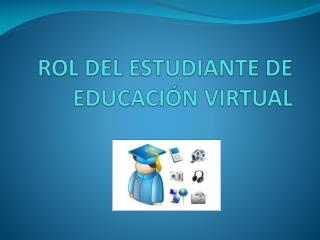 ROL DEL ESTUDIANTE DE EDUCACIÓN VIRTUAL