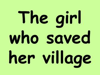 The girl who saved her village