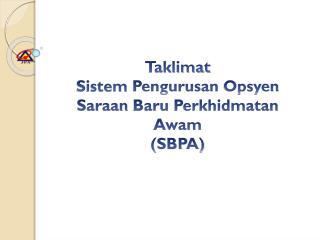Taklimat Sistem Pengurusan Opsyen Saraan Baru Perkhidmatan Awam (SBPA)