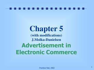 Chapter 5 (with modifications) J.Molka-Danielsen Advertisement in Electronic Commerce
