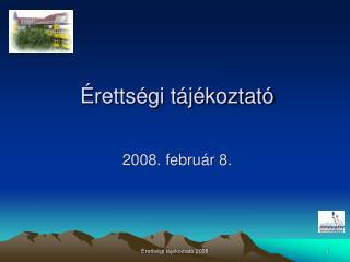Érettségi tájékoztató 2008. február 8.