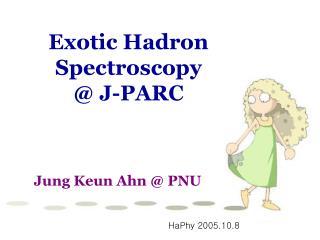 Exotic Hadron Spectroscopy @ J-PARC