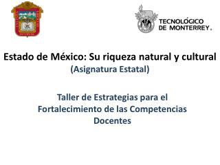 Estado de México: Su riqueza natural y cultural  (Asignatura Estatal)