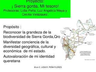 Prop�sito :  Reconocer la grandeza de la biodiversidad de Sierra  Gorda,Qro .