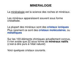 La  minéralogie  est la science des roches et minéraux.