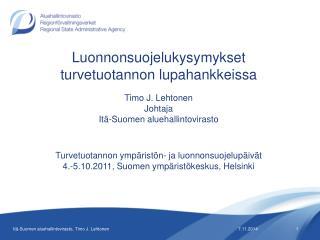 Luonnonsuojelukysymykset turvetuotannon lupahankkeissa Timo J. Lehtonen Johtaja