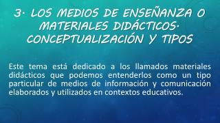 3. Los  medios de enseñanza o  materiales didácticos .  Conceptualización  y tipos