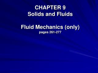 CHAPTER 9 Solids and Fluids Fluid Mechanics (only) pages 261-277
