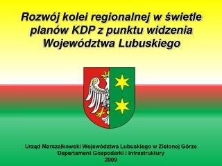 Rozwój  kolei regionalnej w świetle planów KDP z punktu widzenia Województwa Lubuskiego