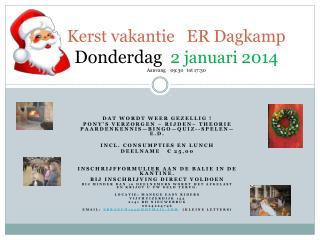 Kerst vakantie ER Dagkamp Donderdag 2  jan uari 2014 Aanvang     09:30    tot 17:30