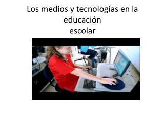 Los medios y tecnolog�as en la educaci�n escolar