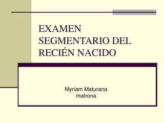 EXAMEN SEGMENTARIO DEL RECI N NACIDO