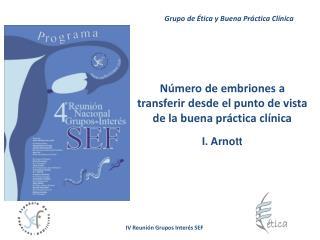 Número de embriones a transferir desde el punto de vista  de la buena práctica clínica I. Arnott