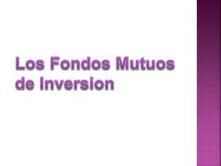 Los Fondos Mutuos de  Inversion