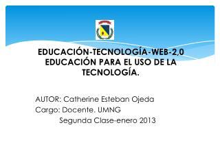 EDUCACIÓN-TECNOLOGÍA-WEB-2,0 EDUCACIÓN PARA EL USO DE LA TECNOLOGÍA.