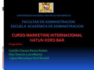CURSO  MARKETING INTERNACIONAL HATUN KERO BAR Integrantes: Castillo Chavez Renzo Rubén