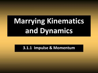 Marrying Kinematics and Dynamics