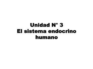 Unidad N°  3 El sistema endocrino humano