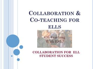 Collaboration & Co-teaching for ells