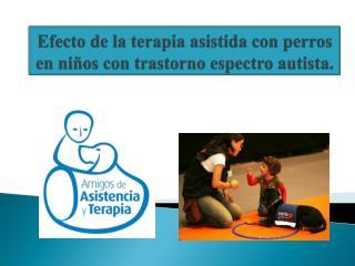 Efecto  de la terapia asistida con perros en  niños con trastorno  espectro autista .