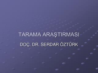TARAMA ARAŞTIRMASI