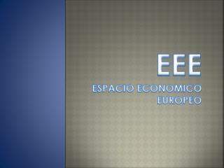 EEE ESPACIO ECONOMICO EUROPEO