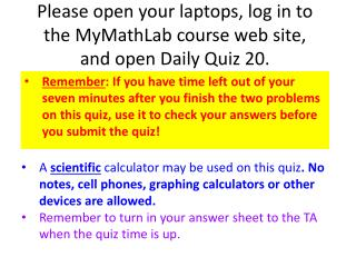 Please open your laptops, log in to the MyMathLab course web site, and open Daily Quiz  20.