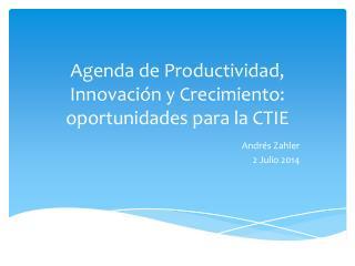 Agenda de Productividad, Innovación y Crecimiento: oportunidades para la CTIE