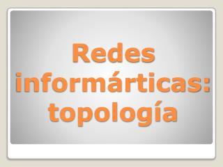 Redes informárticas: topología
