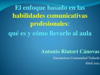 El enfoque basado en las  habilidades comunicativas profesionales :