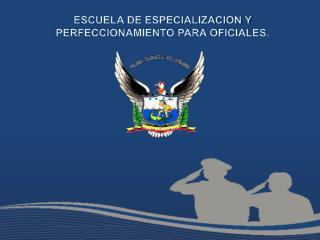 ESCUELA DE ESPECIALIZACION Y PERFECCIONAMIENTO PARA OFICIALES.