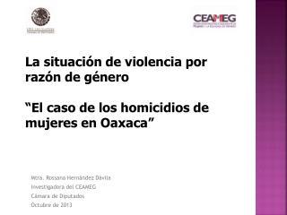 """La situación de violencia por razón de género  """"El caso de los homicidios de mujeres en Oaxaca"""""""