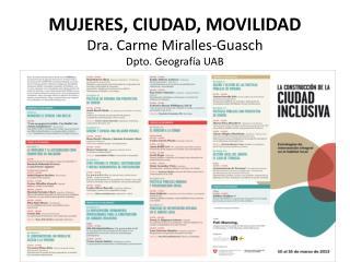 MUJERES, CIUDAD, MOVILIDAD Dra. Carme Miralles- Guasch Dpto. Geografía UAB