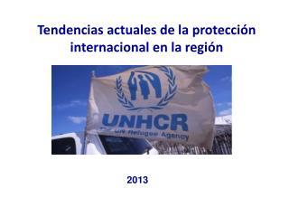 Tendencias actuales de la protección internacional en la región