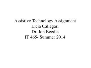 Assistive Technology Assignment Licia Callegari Dr. Jon  Beedle IT 465- Summer 2014
