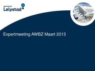 Expertmeeting AWBZ Maart 2013