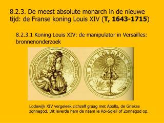 8.2.3. De meest absolute monarch in de nieuwe tijd: de Franse koning Louis XIV ( T, 1643-1715 )